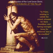 the passion of our lord jesus christ 3 the scourging at the
