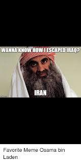 Bin Meme - wanna know howiescapediraqe iran favorite meme osama bin laden