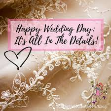 happy wedding day happy wedding day it s all in the details