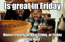 Friday Smokey Meme - is great in friday doesn t return for next friday or friday after