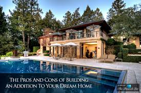 building your dream home the pros and cons of building an addition to your dream home the