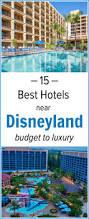 best 25 hotels near disneyland ideas on pinterest disneyland