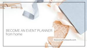 how to become a event planner how to become an event planner from home