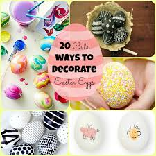 how to decorate easter eggs 20 ways to decorate easter eggs