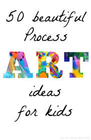 children activities 50 easy process art activities for kids process art art