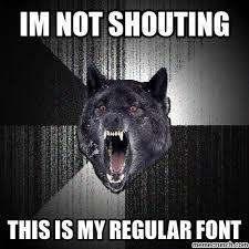 Shouting Meme - m not shouting