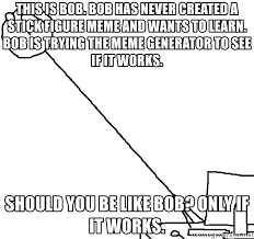 Stick Figure Meme Generator - this is bob bob has never created a stick figure meme and wants to
