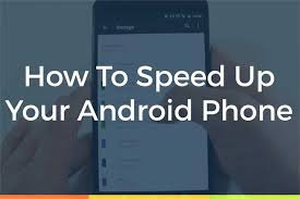 make android faster to make android faster tips and tricks