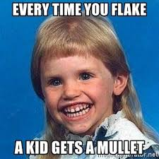 Flake Meme - every time you flake a kid gets a mullet mullet girl meme generator