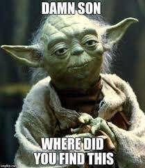 Damn Son Where D You Find This Meme - star wars yoda meme imgflip