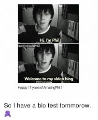 Meme Blogs - hi i m phil suchwhisksvig welcome to my video blog happy 11 years