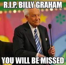 Graham Meme - rip billy graham funny stuff pinterest billy graham graham