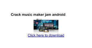 maker jam premium apk maker jam android docs