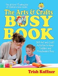 arts u0026 crafts busy book 365 activities trish kuffner bruce
