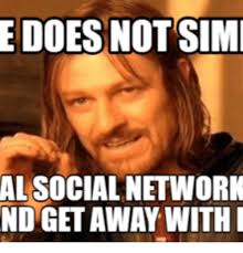 Social Media Meme - edoesnotsimi al social network nd get away with i social network