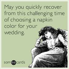 Wedding Planning Memes - someecards that perfectly describe what it s like to plan a wedding