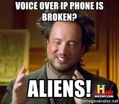 Broken Phone Meme - voice over ip phone is broken aliens ancient aliens meme generator