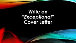 Exceptional Cover Letter How To Write Exceptional Cover Letters Gonzalez Ed S