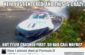 Drift Meme - hey i just met you and this is crazy because race carbecause