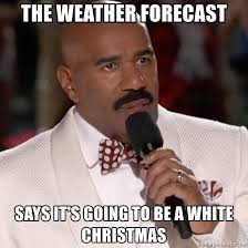 White Christmas Meme - the weather forecast says it s going to be a white christmas