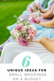 weddings on a budget 6 unique ideas for small weddings on a budget home by