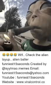 Funny Alien Meme - wtf check the alien layup alien baller funniest15seconds