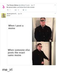 How To Post A Meme - the person below apr 27 the person below you knows how to tie a