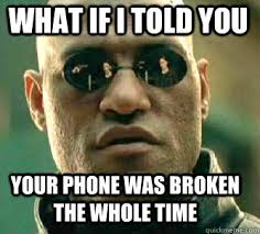 Funny Phone Memes - what if i told you your phone was broken the whole time matrix