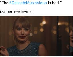 Music Video Meme - the delicatemusicvideo is bad me an intellectual taylor swift
