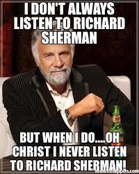 Richard Sherman Memes - i don t always listen to richard sherman but when i do oh