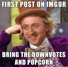 Popcorn Meme - bring the downvotes and the popcorn meme on imgur