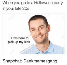Halloween Party Meme - when you go to a halloween party in your late 20s hi i m here to