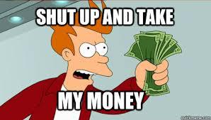 Take My Money Meme - fry take my money memes quickmeme