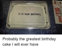 how to your birthday cake it is your birthday probably the greatest birthday cake i will