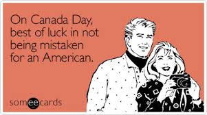Canada Day Meme - on canada day best of luck in not being mistaken for an american