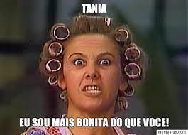 Tania Meme - meme de dona florinda tania eu sou mais bonita do que voce