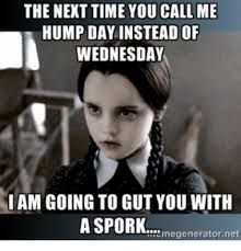 Hump Day Meme - the next time you call me hump day instead of wednesday i am going