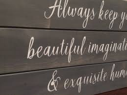 always keep your beautiful imagination and exquisite humor sign