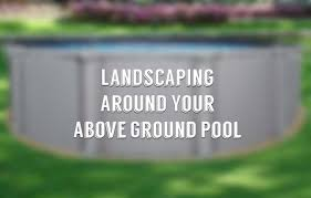 Backyard Landscaping Ideas With Pool Landscaping Around Your Above Ground Pool