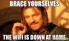 Meme Brace Yourself - brace yourselves the wifi is down at home meme one does not simply
