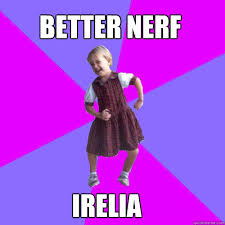Better Nerf Irelia Meme - better nerf irelia socially awesome kindergartener quickmeme