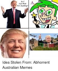 Australian Meme - so i can wish for anything idea stolen from abhorrent australian