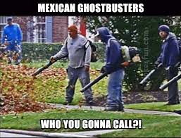Funny Racist Mexican Memes - joke4fun memes mexican ghostbusters