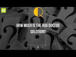 Rug Doctor Rental Rates How Much Is The Rug Doctor Solution Youtube