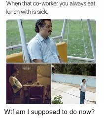 Wtf Girl Meme - when that co worker you always eat lunch with is sick wtf am i