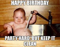 Birthday Party Memes - happy birthday party hard but keep it clean meme epicurist kid