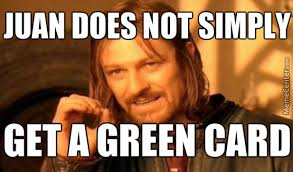Green Card Meme - juan does not simply get a green card by jayson gulenchyn 5 meme
