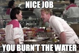 Nice Job Meme - angry chef gordon ramsay meme imgflip