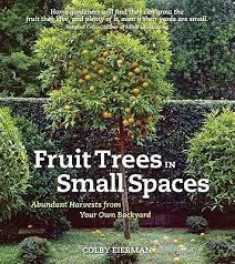 Planting Fruit Trees In Backyard Booktopia Fruit Trees In Small Spaces Abundant Harvests From