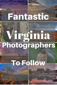 virginia photographers fantastic virginia photographers to follow right now